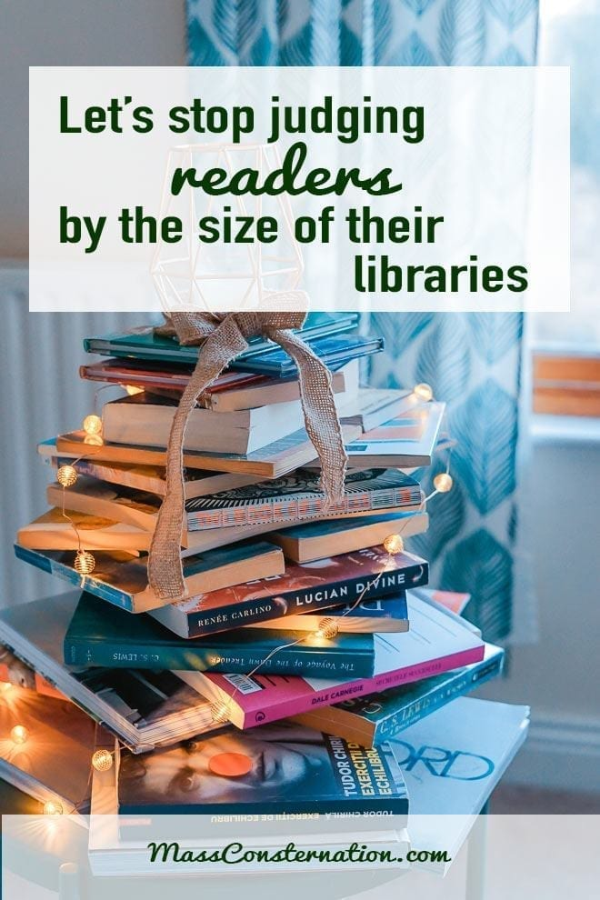 Can we please stop judging readers by the size of their personal library? If you read books then you're a reader. Let's celebrate that--together.